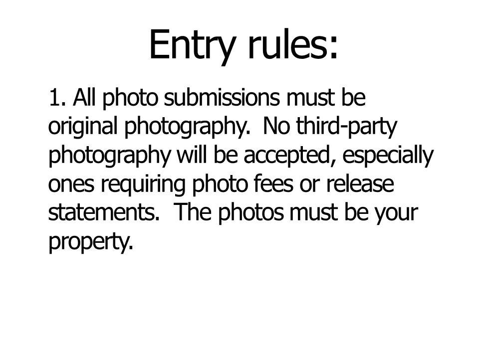 Entry rules: 1. All photo submissions must be original photography.