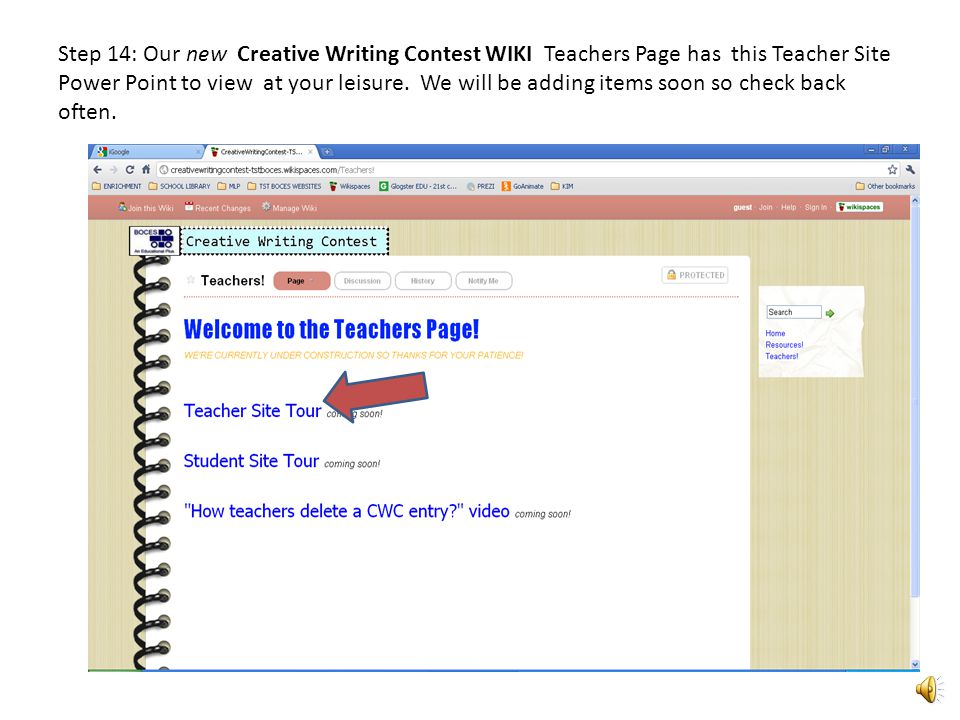 Step 13: Our new Creative Writing Contest WIKI Resource Page has our poster, bookmarks, contest rules and timeline to view or print.