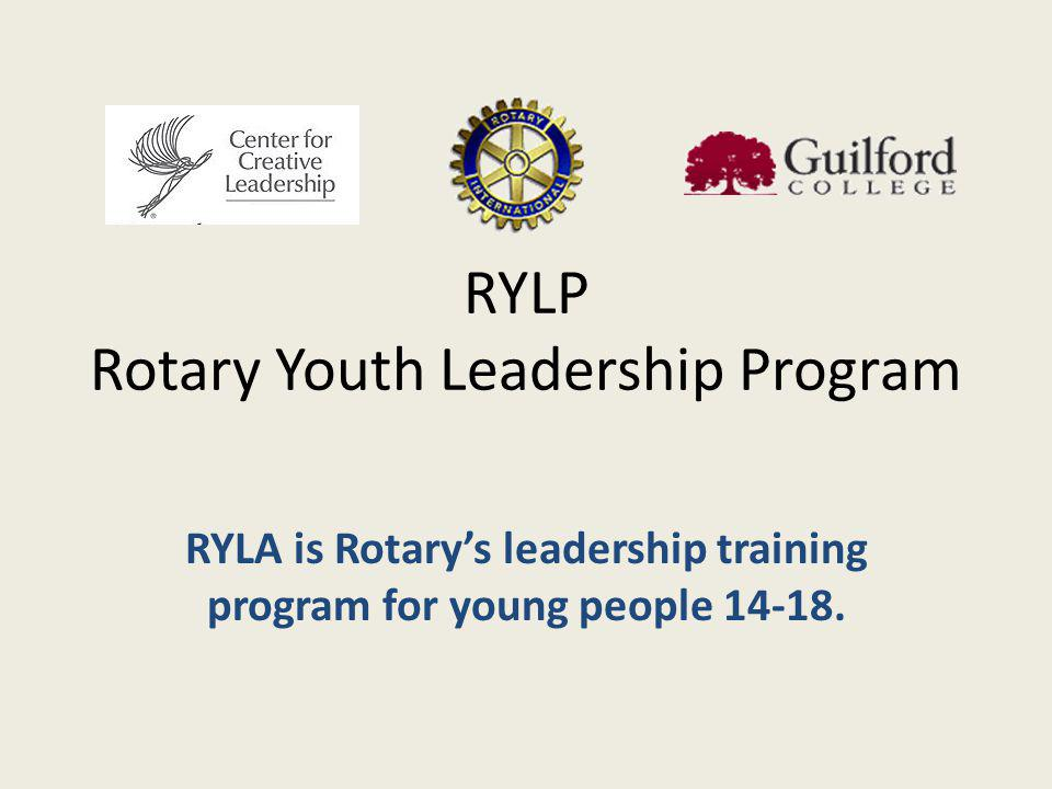 RYLP Rotary Youth Leadership Program RYLA is Rotarys leadership training program for young people 14-18.