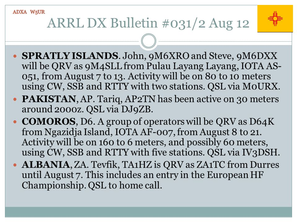 ARRL DX Bulletin #031/2 Aug 12 SPRATLY ISLANDS. John, 9M6XRO and Steve, 9M6DXX will be QRV as 9M4SLL from Pulau Layang Layang, IOTA AS- 051, from Augu