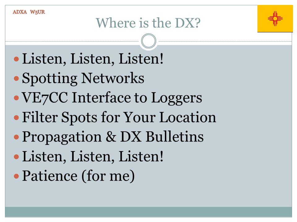 Where is the DX. Listen, Listen, Listen.