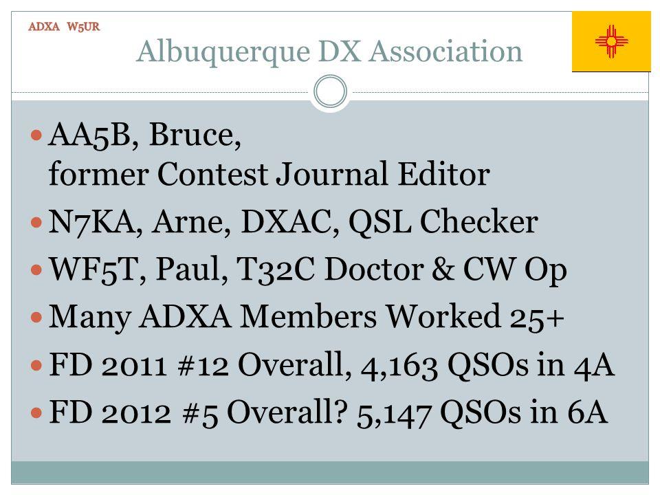Albuquerque DX Association AA5B, Bruce, former Contest Journal Editor N7KA, Arne, DXAC, QSL Checker WF5T, Paul, T32C Doctor & CW Op Many ADXA Members