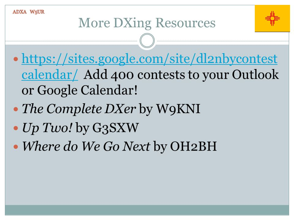More DXing Resources https://sites.google.com/site/dl2nbycontest calendar/ Add 400 contests to your Outlook or Google Calendar! https://sites.google.c