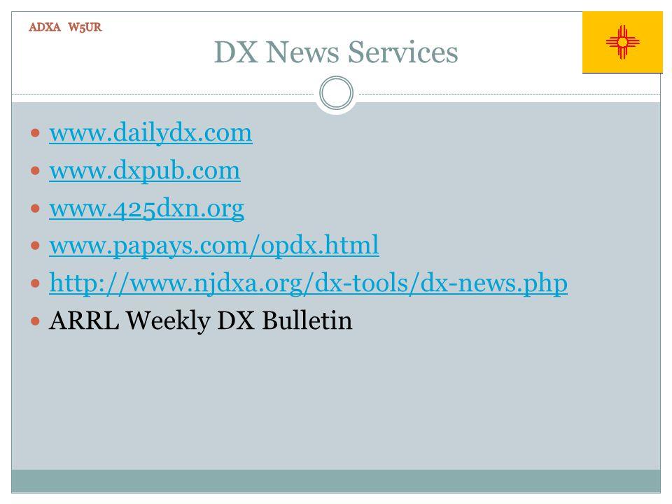 DX News Services www.dailydx.com www.dxpub.com www.425dxn.org www.papays.com/opdx.html http://www.njdxa.org/dx-tools/dx-news.php ARRL Weekly DX Bullet