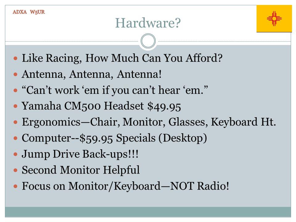Hardware? Like Racing, How Much Can You Afford? Antenna, Antenna, Antenna! Cant work em if you cant hear em. Yamaha CM500 Headset $49.95 ErgonomicsCha