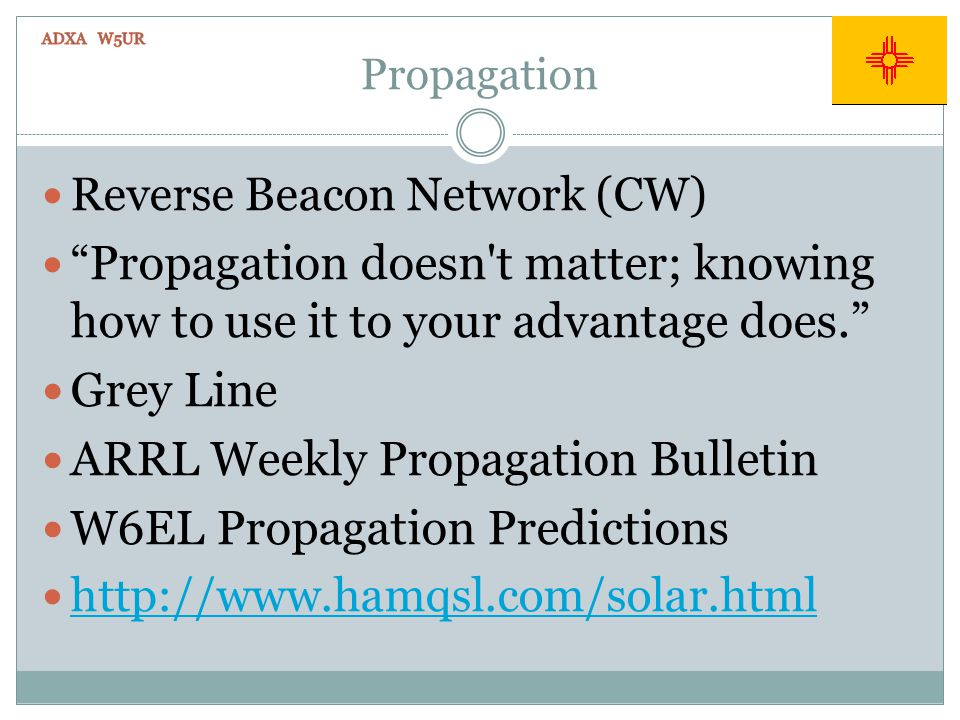 Propagation Reverse Beacon Network (CW) Propagation doesn't matter; knowing how to use it to your advantage does. Grey Line ARRL Weekly Propagation Bu
