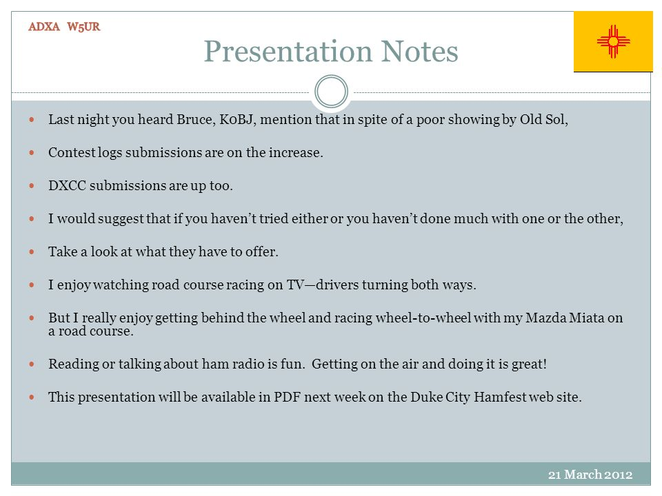 Presentation Notes 21 March 2012 Last night you heard Bruce, K0BJ, mention that in spite of a poor showing by Old Sol, Contest logs submissions are on the increase.