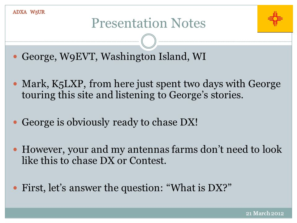 Presentation Notes 21 March 2012 George, W9EVT, Washington Island, WI Mark, K5LXP, from here just spent two days with George touring this site and listening to Georges stories.