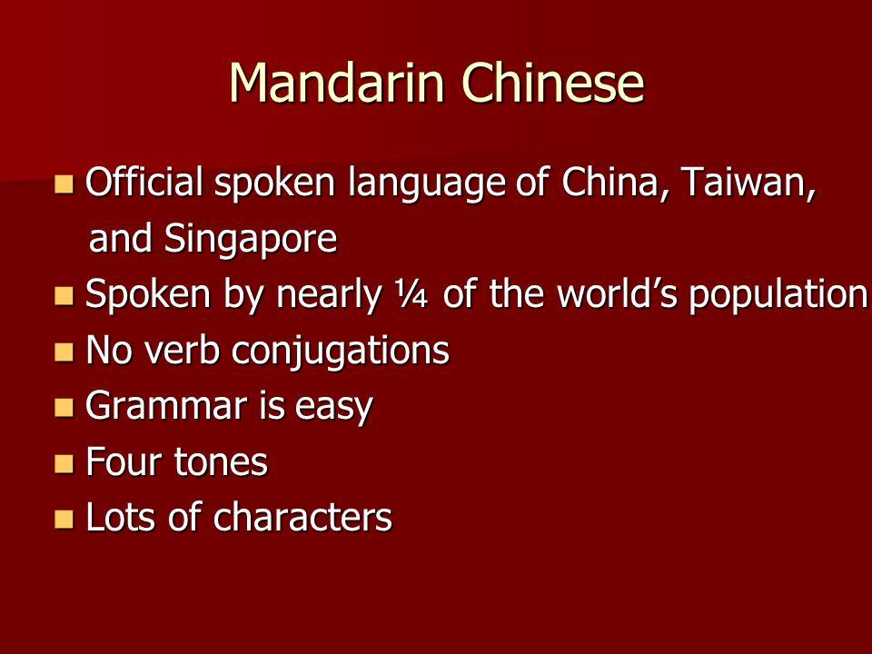 Mandarin Chinese Official spoken language of China, Taiwan, Official spoken language of China, Taiwan, and Singapore and Singapore Spoken by nearly ¼