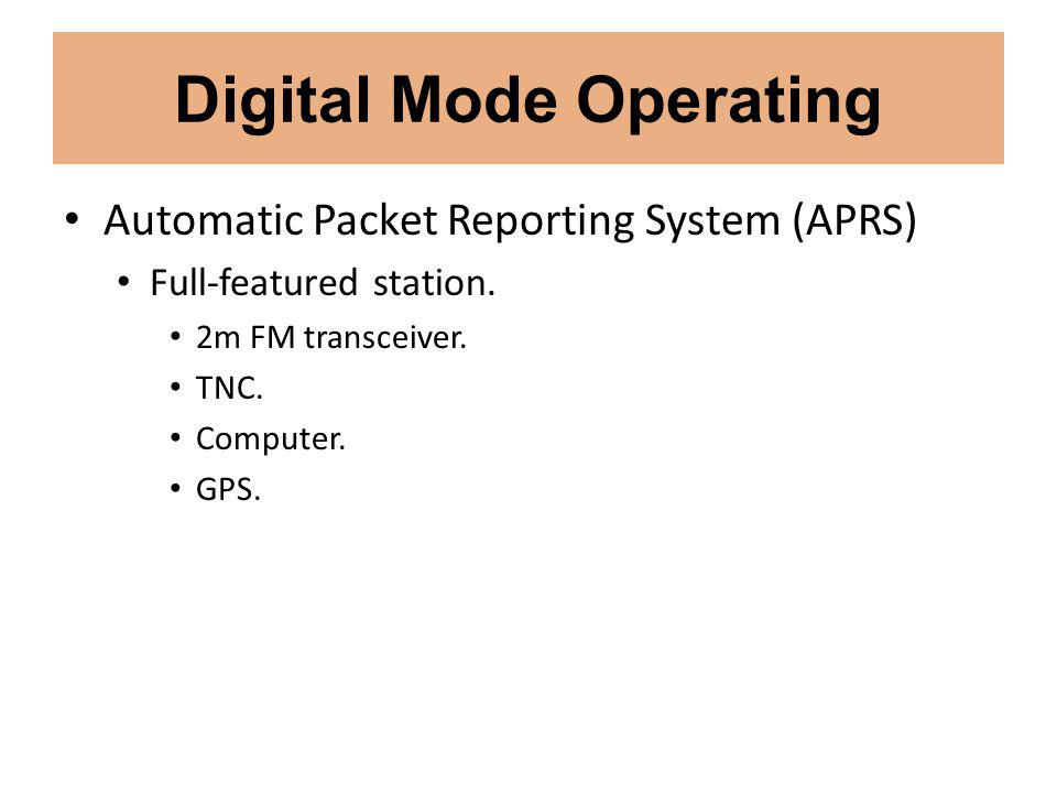 Digital Mode Operating Automatic Packet Reporting System (APRS) Full-featured station.