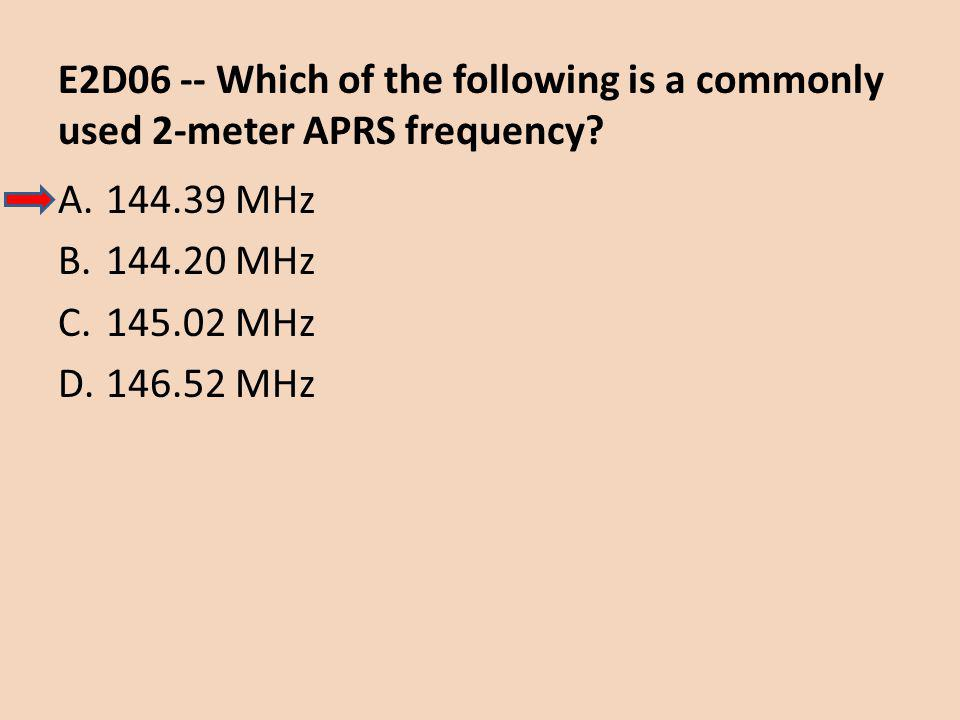 E2D06 -- Which of the following is a commonly used 2-meter APRS frequency.