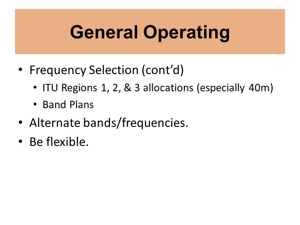 General Operating Frequency Selection (contd) ITU Regions 1, 2, & 3 allocations (especially 40m) Band Plans Alternate bands/frequencies.