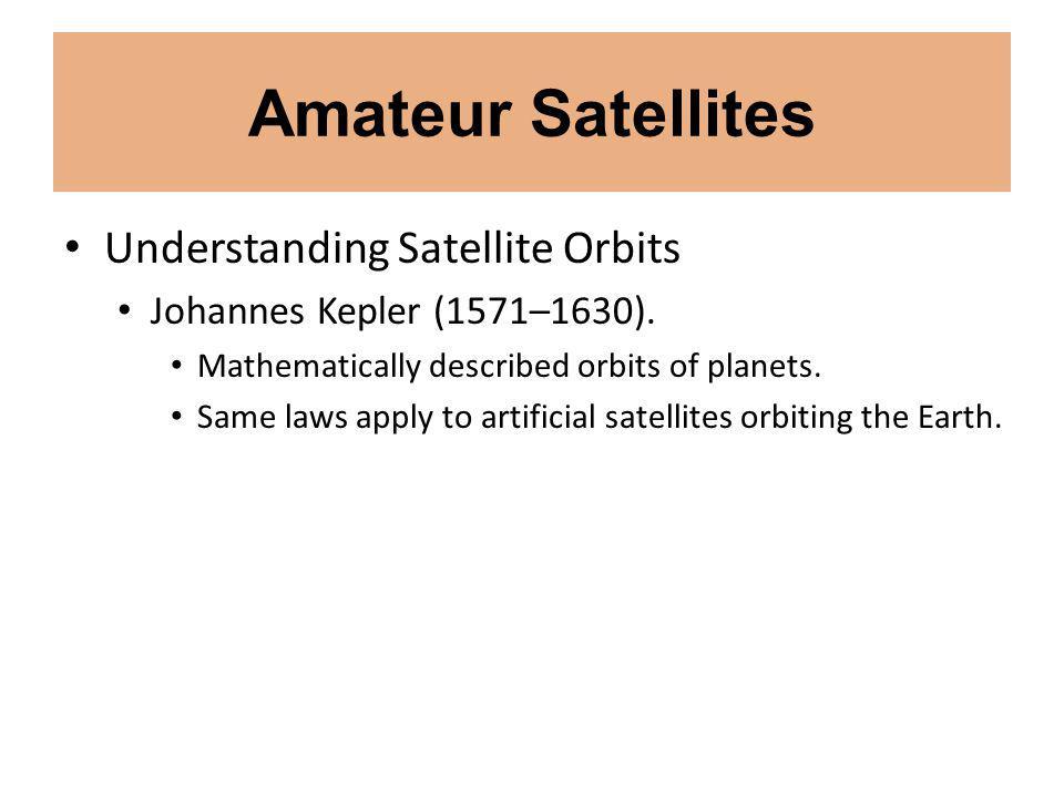 Understanding Satellite Orbits Johannes Kepler (1571–1630).