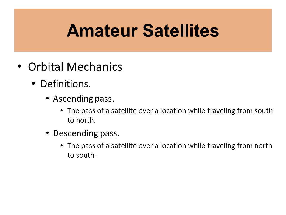 Amateur Satellites Orbital Mechanics Definitions. Ascending pass.