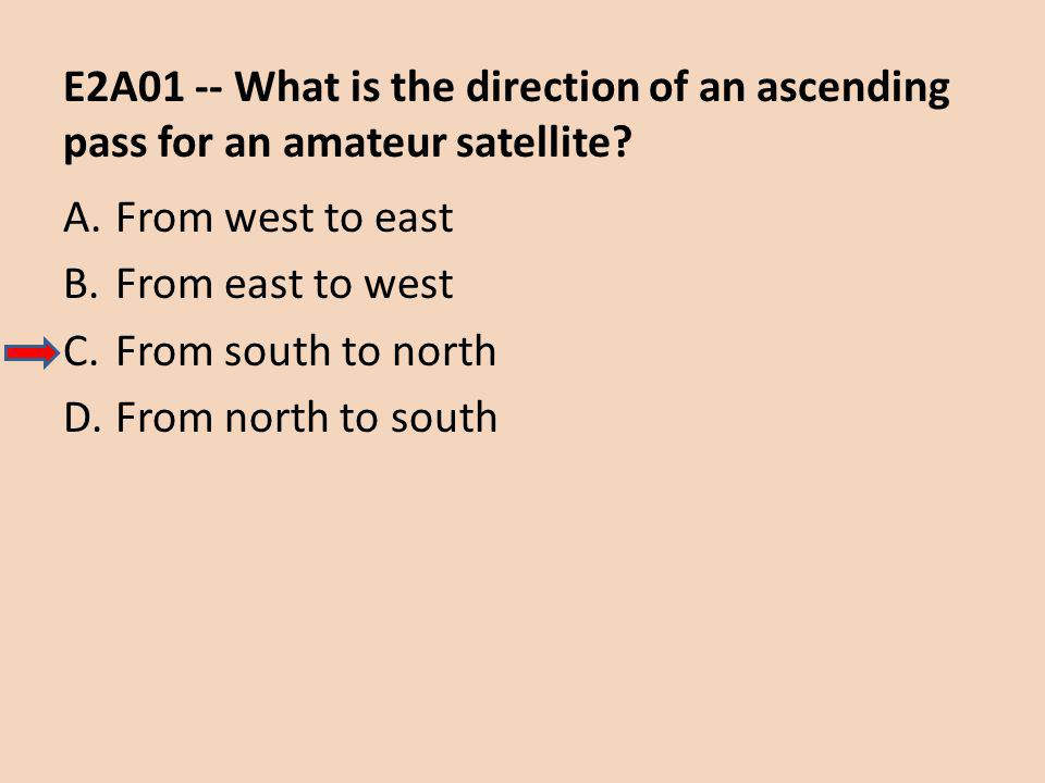 E2A01 -- What is the direction of an ascending pass for an amateur satellite.