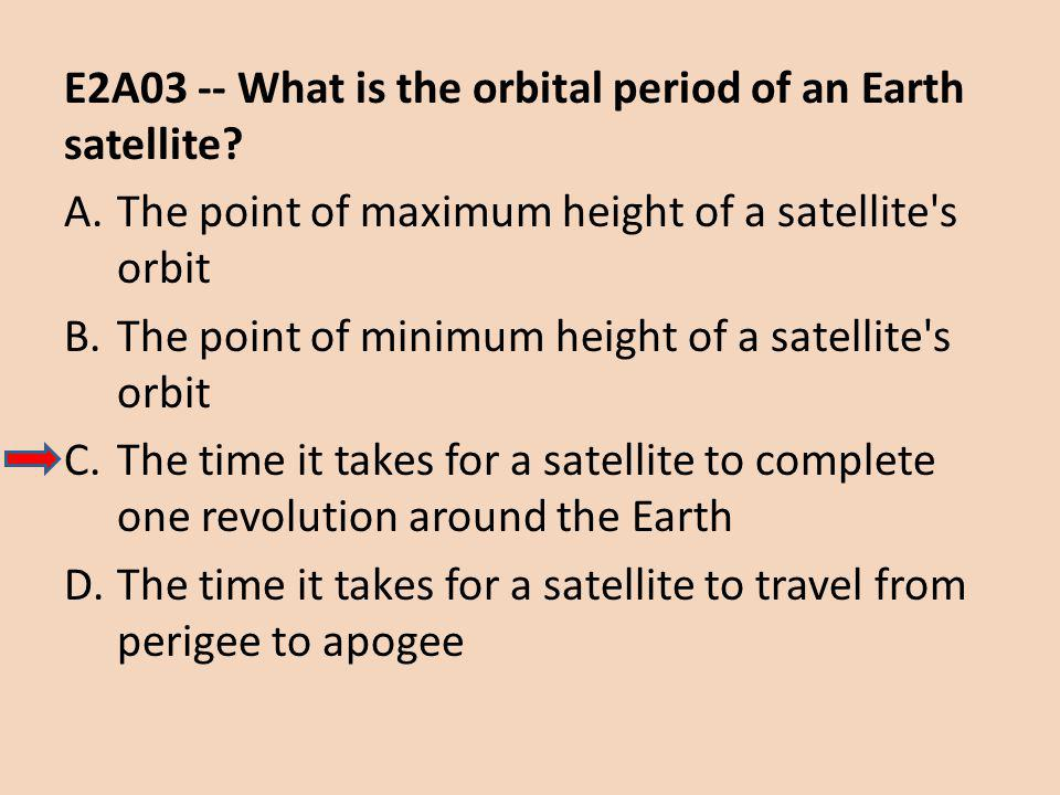 E2A03 -- What is the orbital period of an Earth satellite.