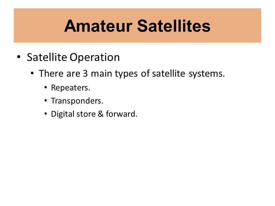 Amateur Satellites Satellite Operation There are 3 main types of satellite systems.