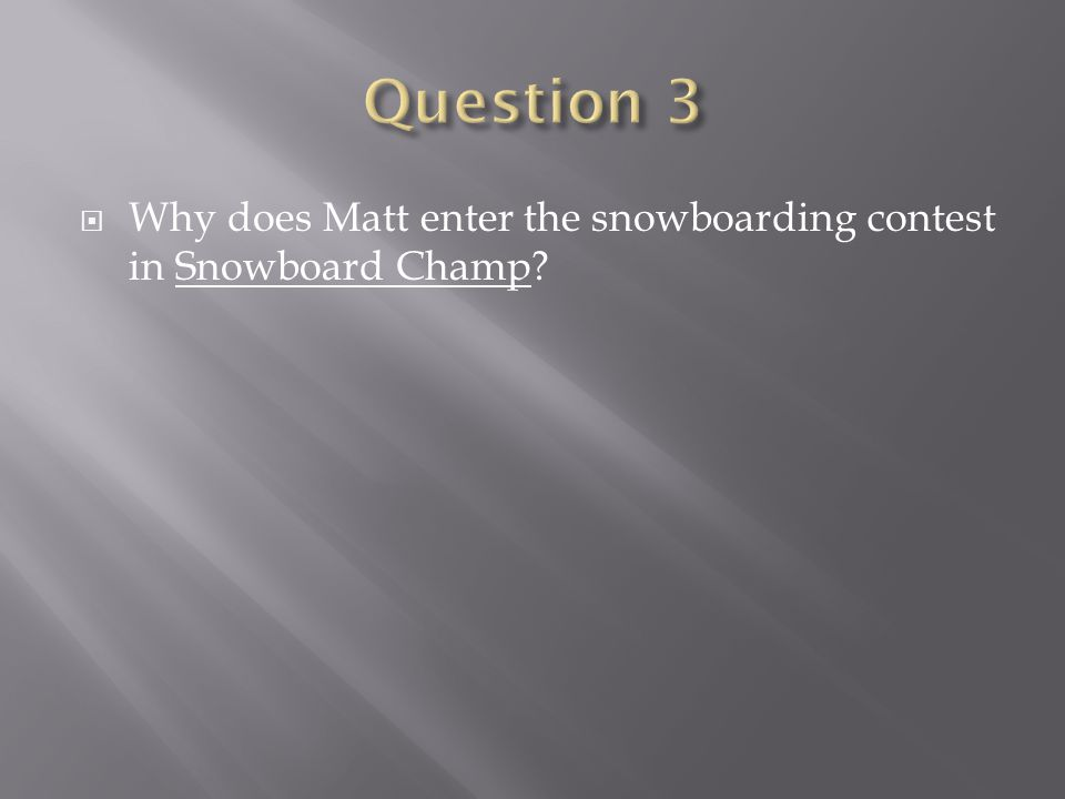 Why does Matt enter the snowboarding contest in Snowboard Champ?