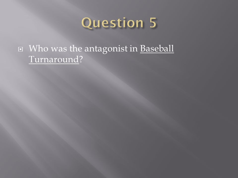 Who was the antagonist in Baseball Turnaround?