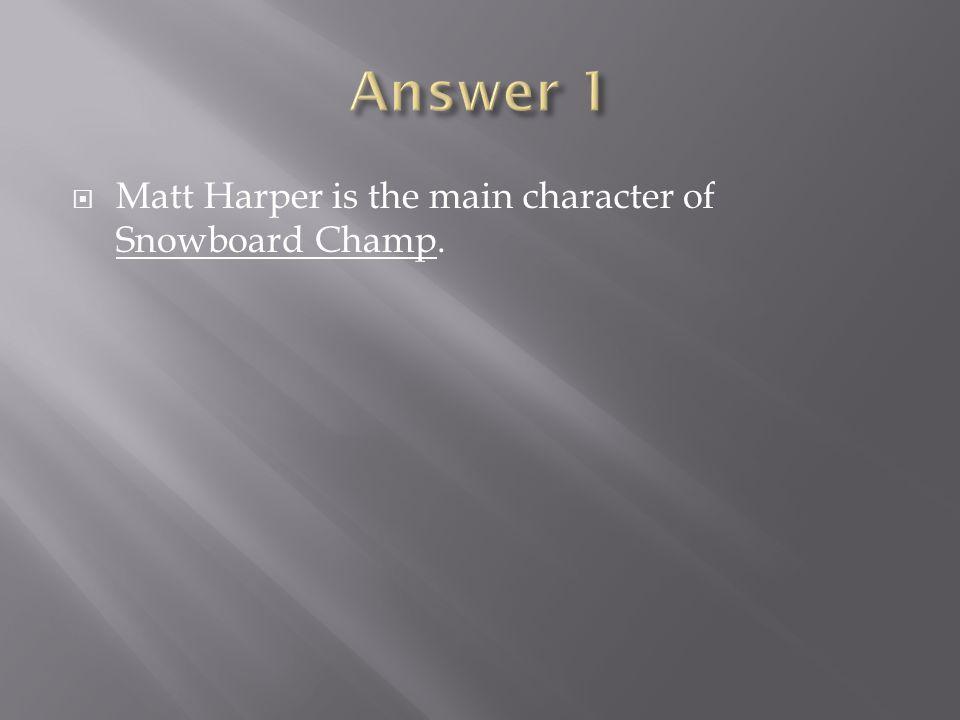 Matt Harper is the main character of Snowboard Champ.