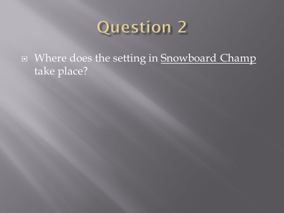 Where does the setting in Snowboard Champ take place?