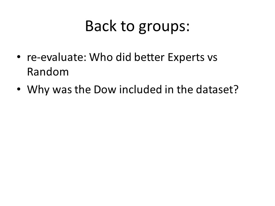 Back to groups: re-evaluate: Who did better Experts vs Random Why was the Dow included in the dataset