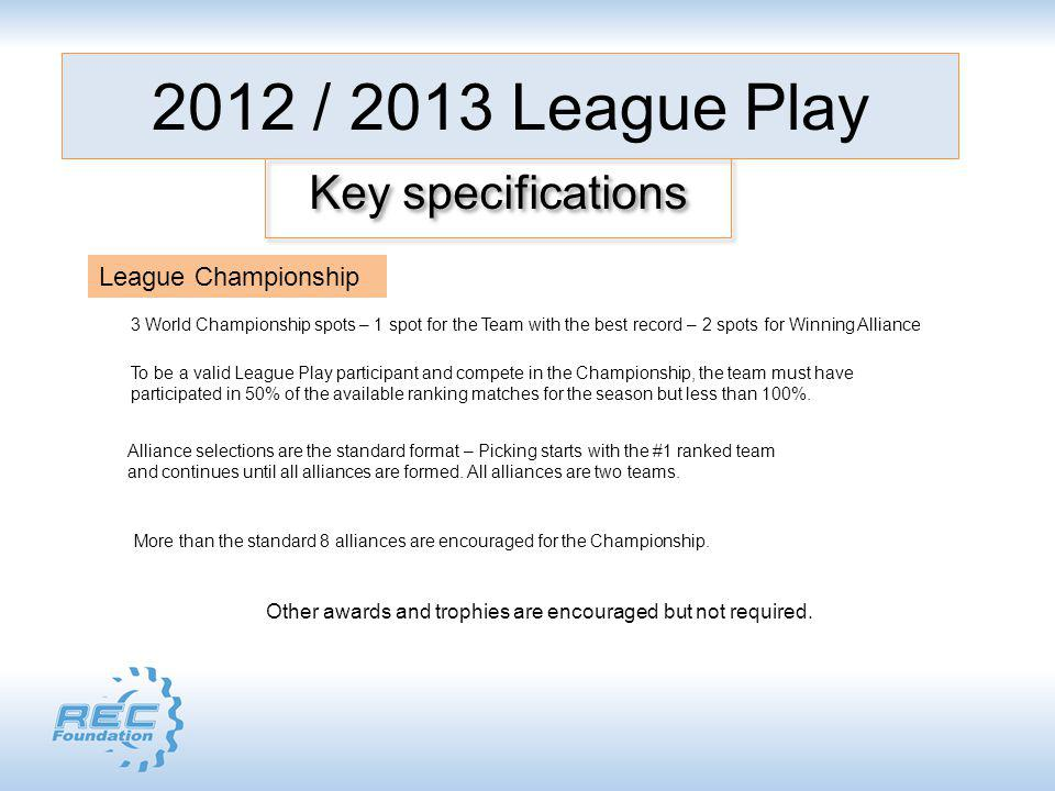 2012 / 2013 League Play Key specifications League Championship Other awards and trophies are encouraged but not required. 3 World Championship spots –