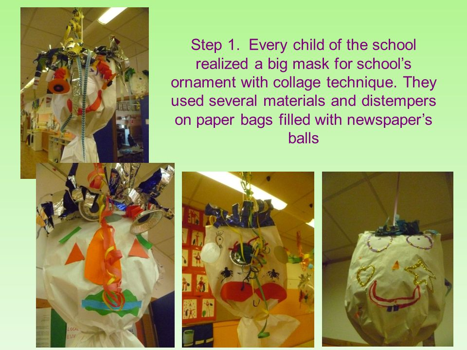 Step 1. Every child of the school realized a big mask for schools ornament with collage technique.