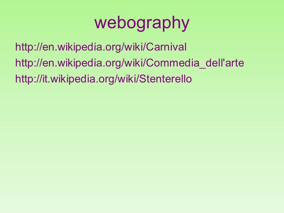webography http://en.wikipedia.org/wiki/Carnival http://en.wikipedia.org/wiki/Commedia_dell arte http://it.wikipedia.org/wiki/Stenterello