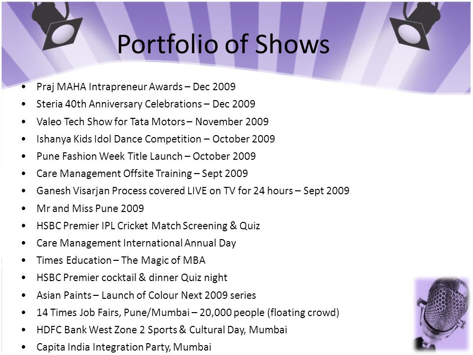 Portfolio of Shows Praj MAHA Intrapreneur Awards – Dec 2009 Steria 40th Anniversary Celebrations – Dec 2009 Valeo Tech Show for Tata Motors – November