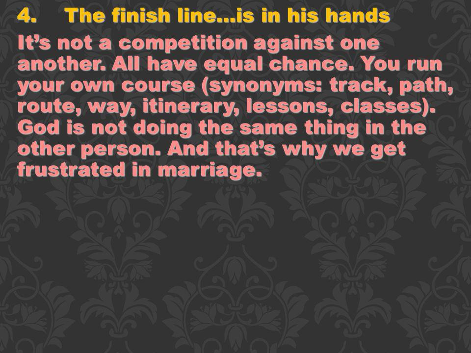 4.The finish line…is in his hands Its not a competition against one another.