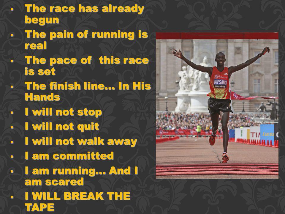 The race has already begun The race has already begun The pain of running is real The pain of running is real The pace of this race is set The pace of this race is set The finish line...