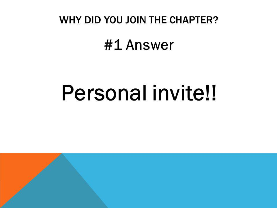 WHY DID YOU JOIN THE CHAPTER #1 Answer Personal invite!!
