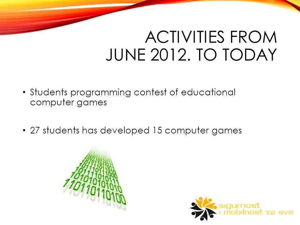 ACTIVITIES FROM JUNE 2012. TO TODAY autors of 3 winning computer games