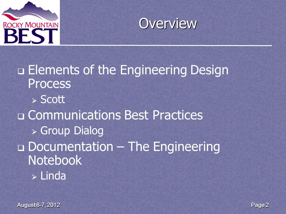 Overview Elements of the Engineering Design Process Scott Communications Best Practices Group Dialog Documentation – The Engineering Notebook Linda Page 2August 6-7, 2012