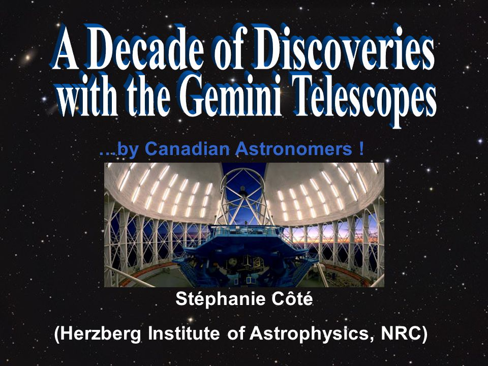 …by Canadian Astronomers ! Stéphanie Côté (Herzberg Institute of Astrophysics, NRC)