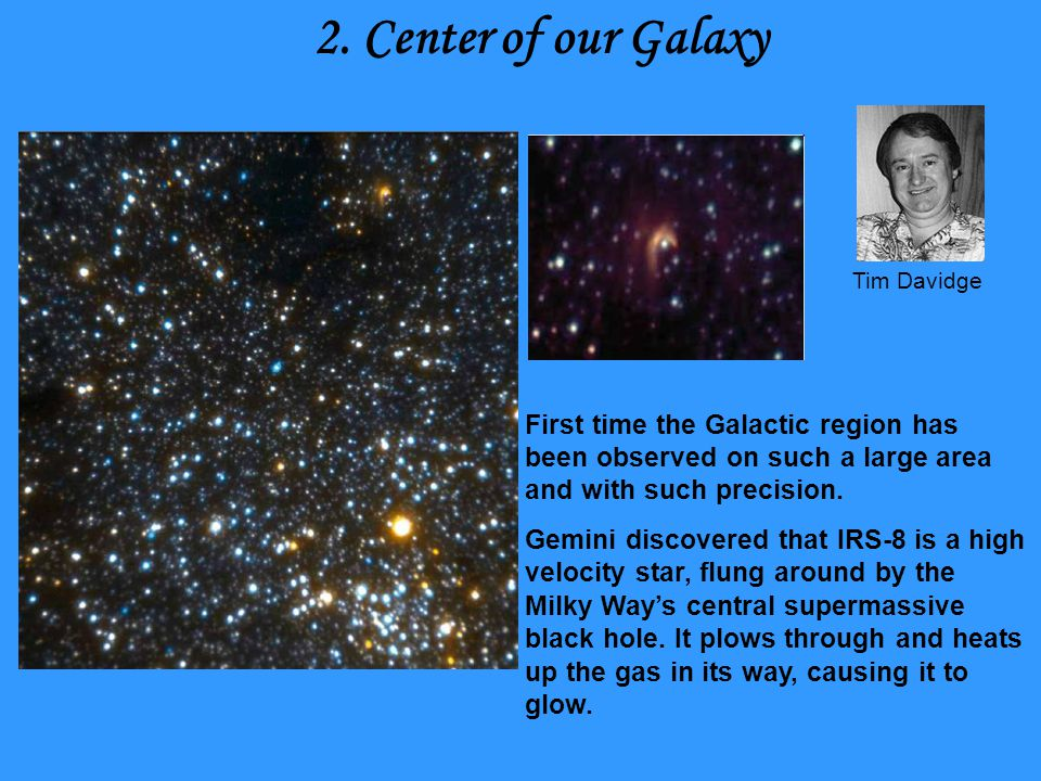 2. Center of our Galaxy First time the Galactic region has been observed on such a large area and with such precision. Gemini discovered that IRS-8 is