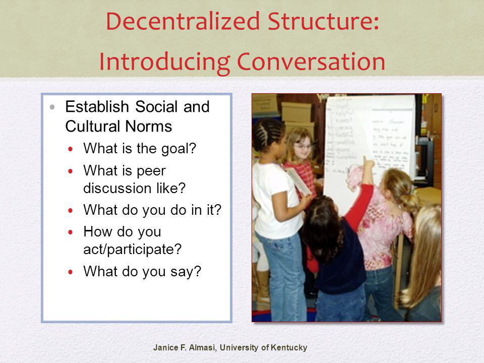 Decentralized Structure: Introducing Conversation Establish Social and Cultural Norms What is the goal? What is peer discussion like? What do you do i