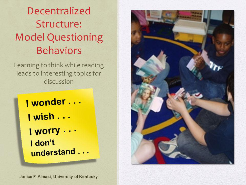 Decentralized Structure: Model Questioning Behaviors Learning to think while reading leads to interesting topics for discussion Janice F.