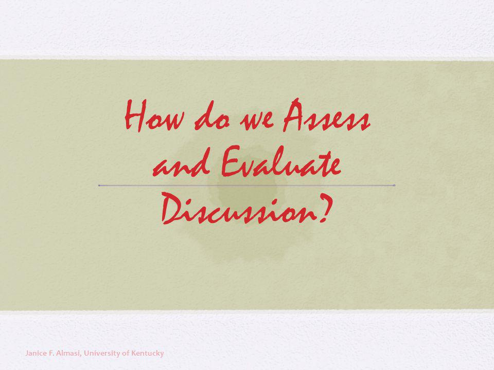 How do we Assess and Evaluate Discussion? Janice F. Almasi, University of Kentucky