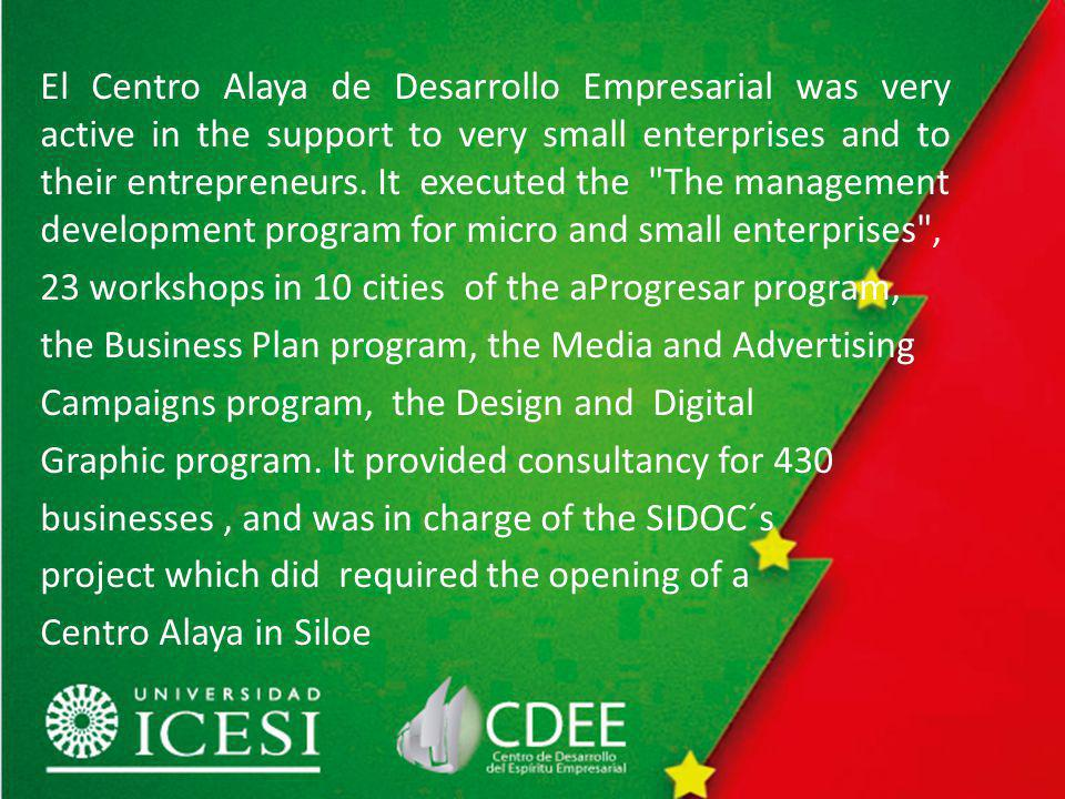 El Centro Alaya de Desarrollo Empresarial was very active in the support to very small enterprises and to their entrepreneurs.