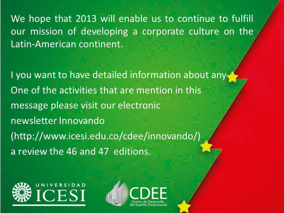 We hope that 2013 will enable us to continue to fulfill our mission of developing a corporate culture on the Latin-American continent.