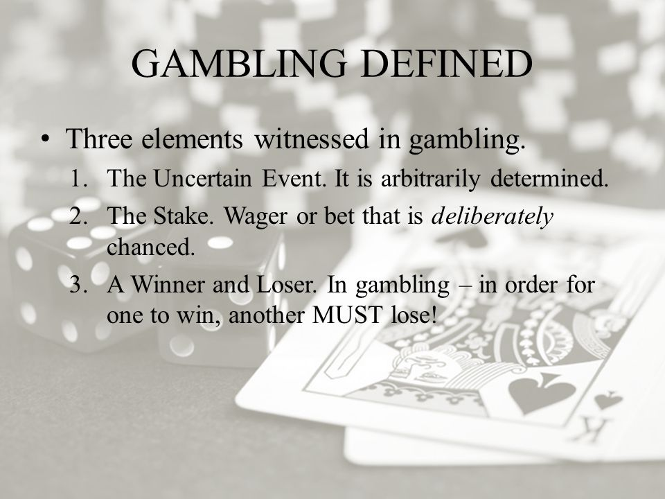 GAMBLING DEFINED Three elements witnessed in gambling.
