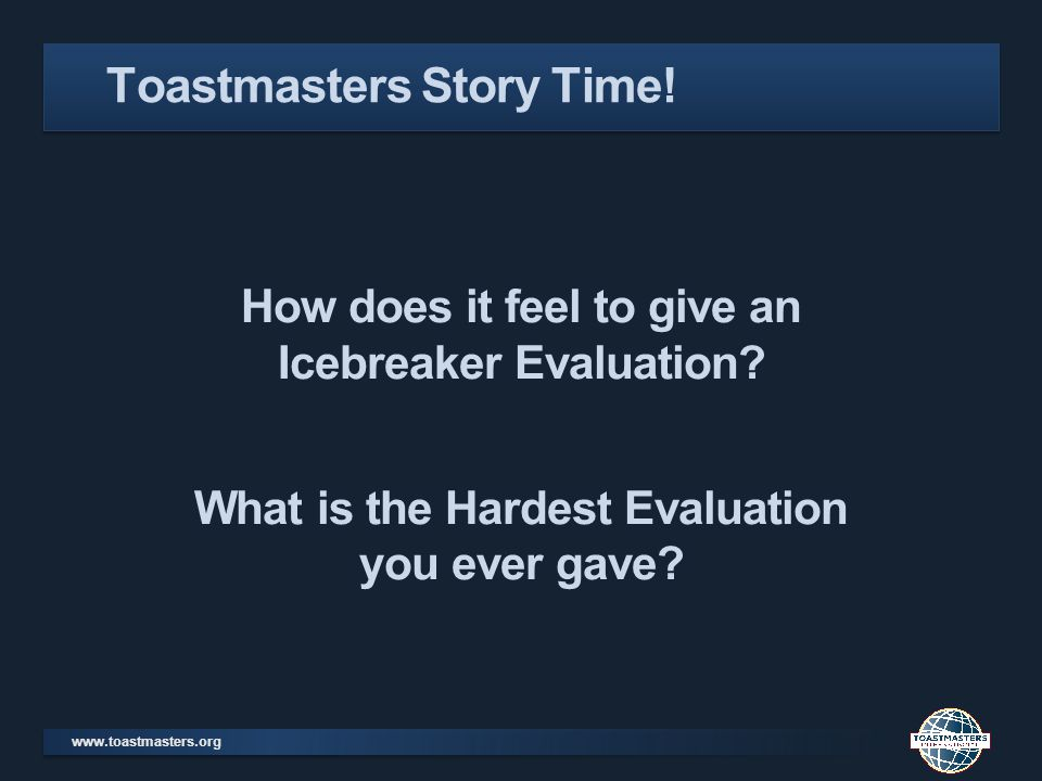 How does it feel to give an Icebreaker Evaluation? What is the Hardest Evaluation you ever gave? Toastmasters Story Time!