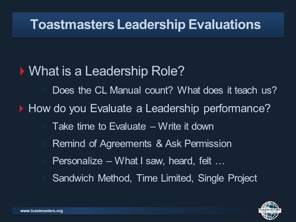 www.toastmasters.org What is a Leadership Role? Does the CL Manual count? What does it teach us? How do you Evaluate a Leadership performance? Take ti