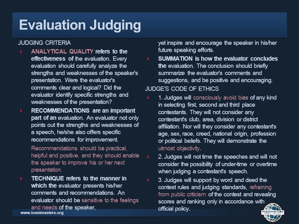 www.toastmasters.org Evaluation Judging JUDGING CRITERIA ANALYTICAL QUALITY refers to the effectiveness of the evaluation. Every evaluation should car