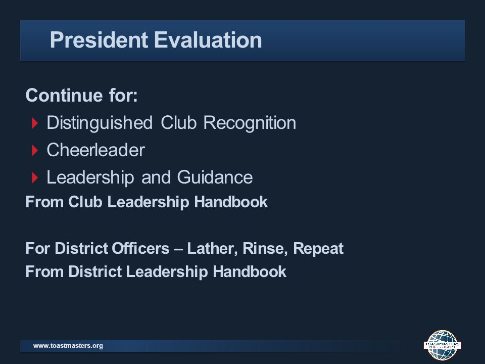www.toastmasters.org Continue for: Distinguished Club Recognition Cheerleader Leadership and Guidance From Club Leadership Handbook For District Offic