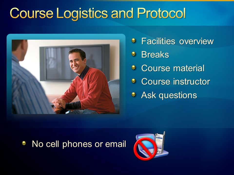 Facilities overview Breaks Course material Course instructor Ask questions No cell phones or