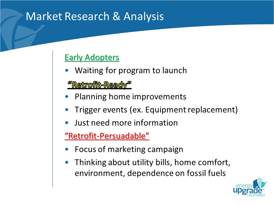 Market Research & Analysis Early Adopters Waiting for program to launch Planning home improvements Trigger events (ex.