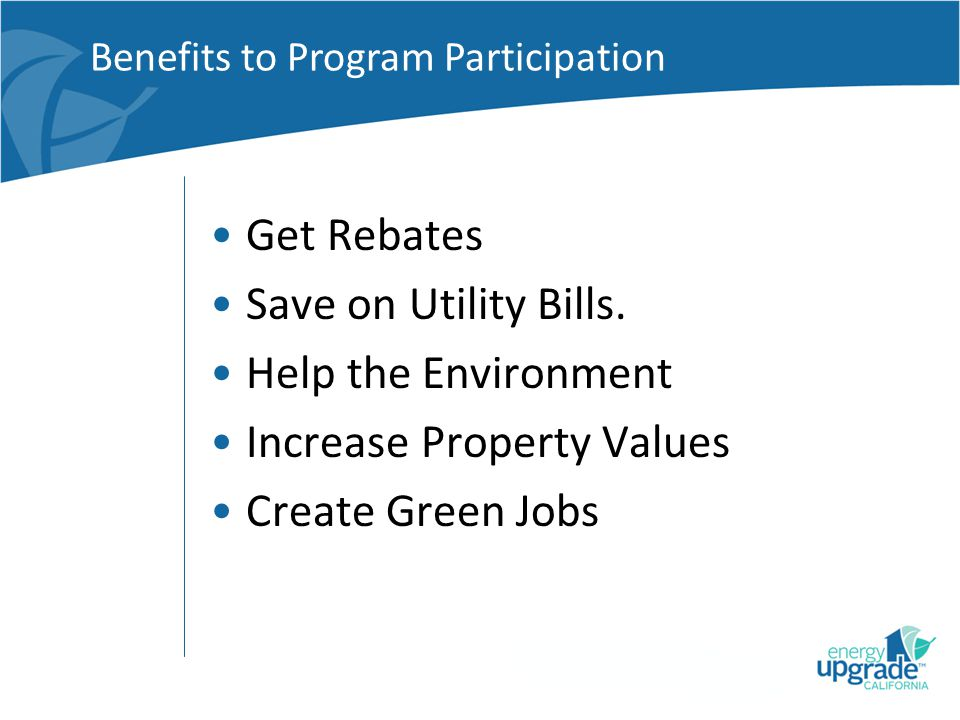 Benefits to Program Participation Get Rebates Save on Utility Bills.